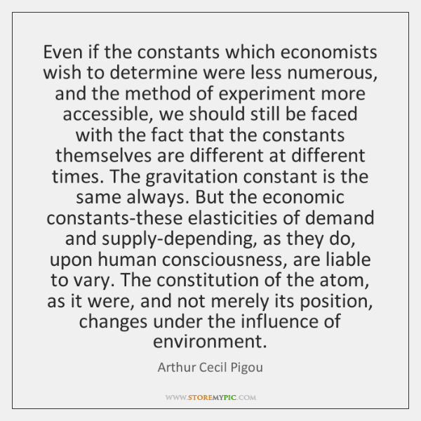 an introduction to the life of arthur cecil pigou In economics , the pigou effect is the stimulation of output and employment caused by increasing consumption due to a rise in real balances of wealth , particularly during deflation the term was named after arthur cecil pigou by don patinkin in 1948 real wealth was defined by arthur cecil pigou as the sum of the.