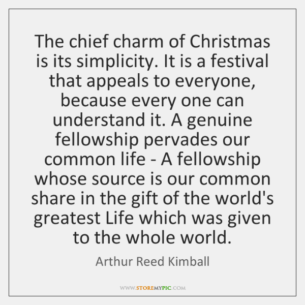 The chief charm of Christmas is its simplicity. It is a festival ...