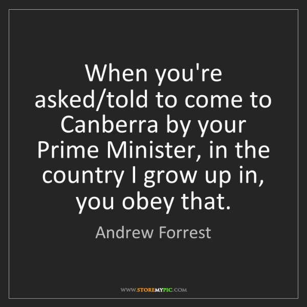 Andrew Forrest: When you're asked/told to come to Canberra by your Prime...