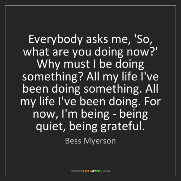 Bess Myerson: Everybody asks me, 'So, what are you doing now?' Why...