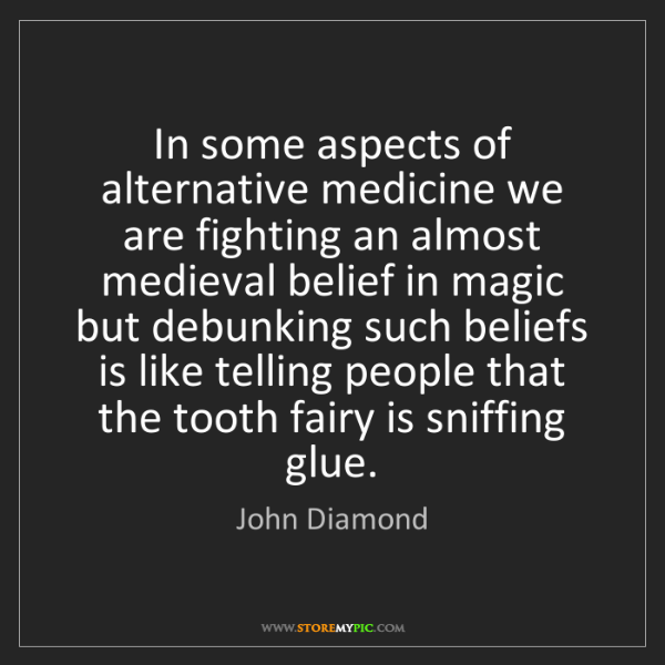 John Diamond: In some aspects of alternative medicine we are fighting...