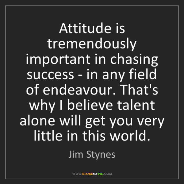 Jim Stynes: Attitude is tremendously important in chasing success...