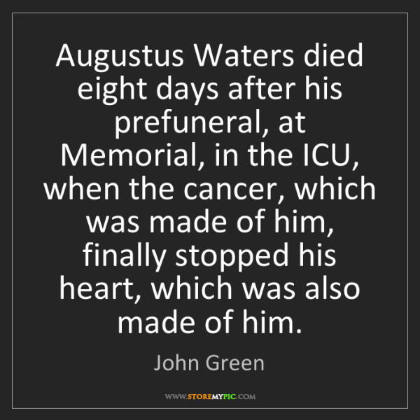 John Green: Augustus Waters died eight days after his prefuneral,...