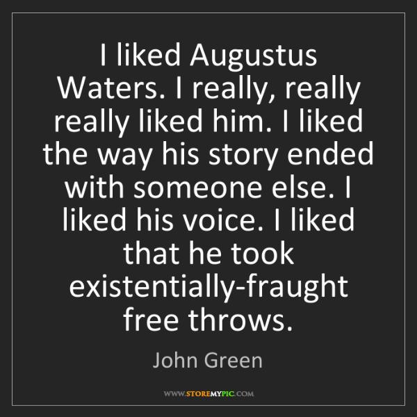 John Green: I liked Augustus Waters. I really, really really liked...