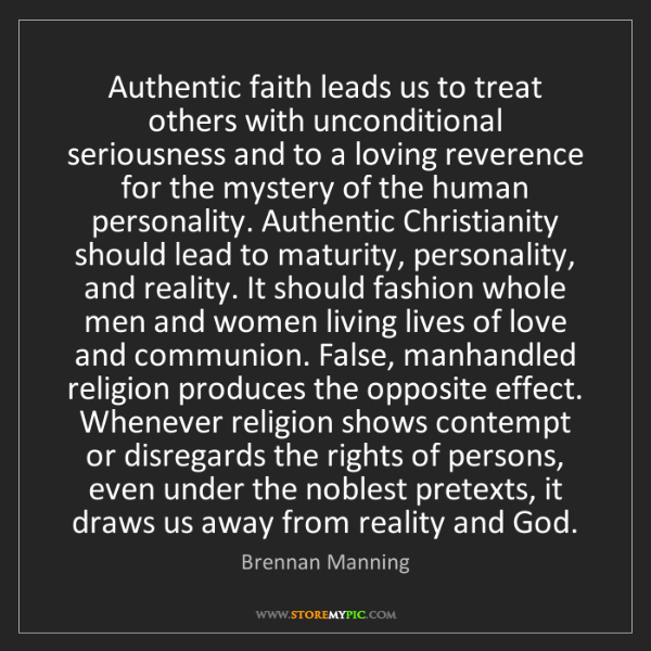 Brennan Manning: Authentic faith leads us to treat others with unconditional...