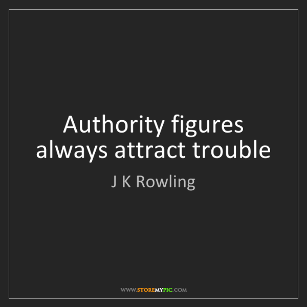 J K Rowling: Authority figures always attract trouble