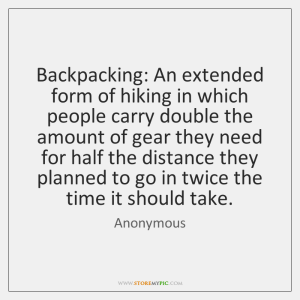 Backpacking: An extended form of hiking in which people carry double the ...