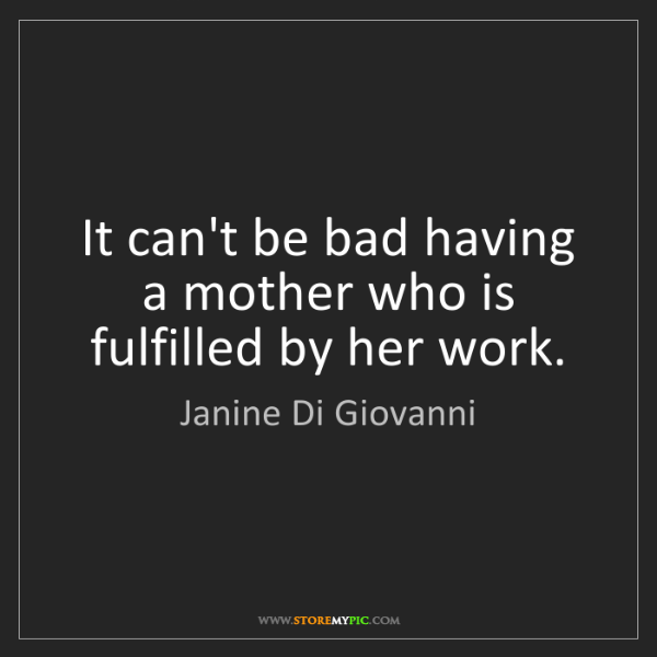Janine Di Giovanni: It can't be bad having a mother who is fulfilled by her...
