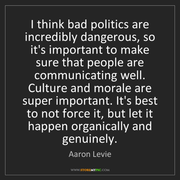 Aaron Levie: I think bad politics are incredibly dangerous, so it's...