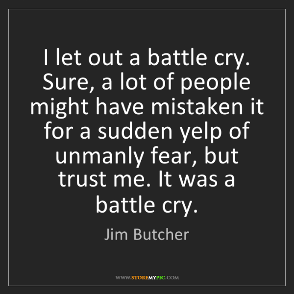 Jim Butcher: I let out a battle cry. Sure, a lot of people might have...