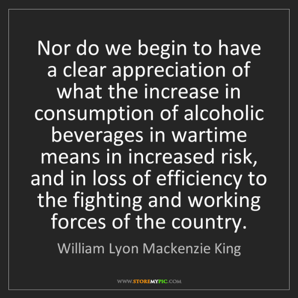 William Lyon Mackenzie King: Nor do we begin to have a clear appreciation of what...