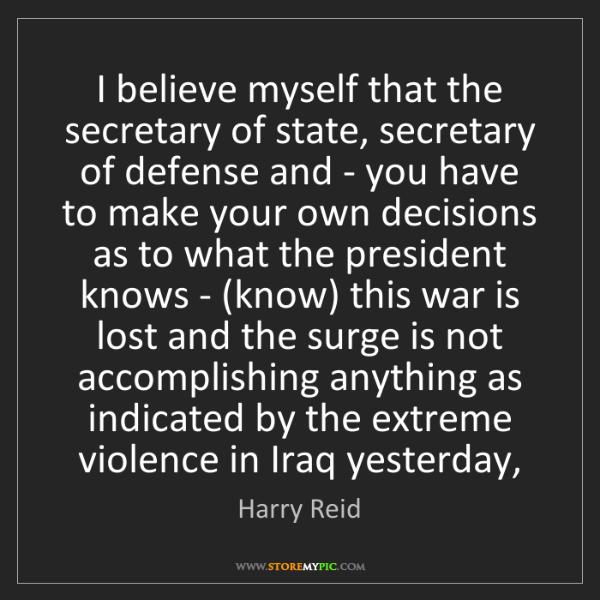 Harry Reid: I believe myself that the secretary of state, secretary...