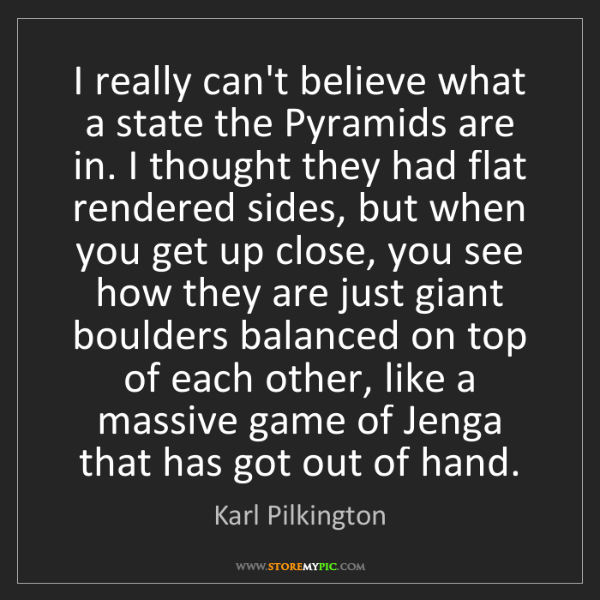 Karl Pilkington: I really can't believe what a state the Pyramids are...