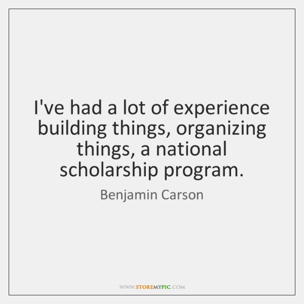 I've had a lot of experience building things, organizing things, a national ...