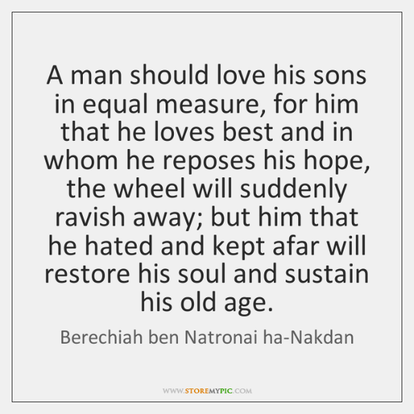 A man should love his sons in equal measure, for him that ...