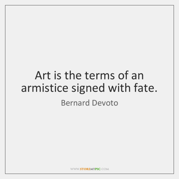 Art is the terms of an armistice signed with fate.