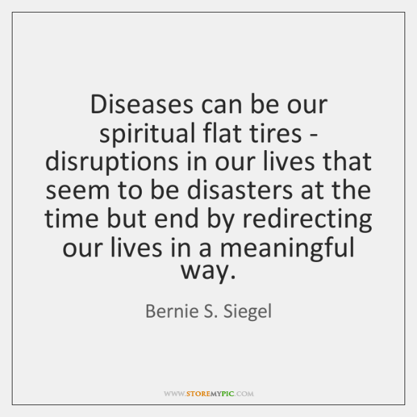 Diseases can be our spiritual flat tires - disruptions in our lives ...