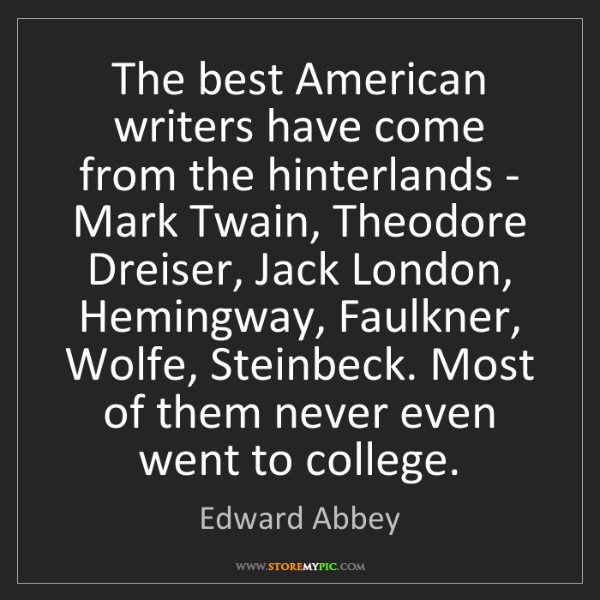 Edward Abbey: The best American writers have come from the hinterlands...