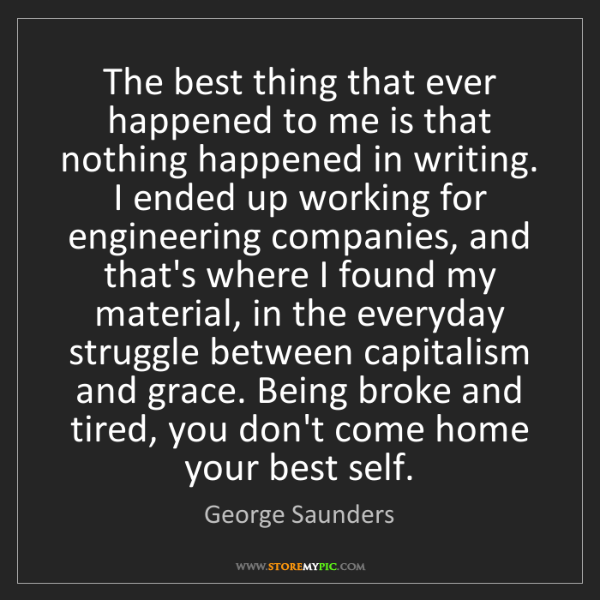 George Saunders: The best thing that ever happened to me is that nothing...