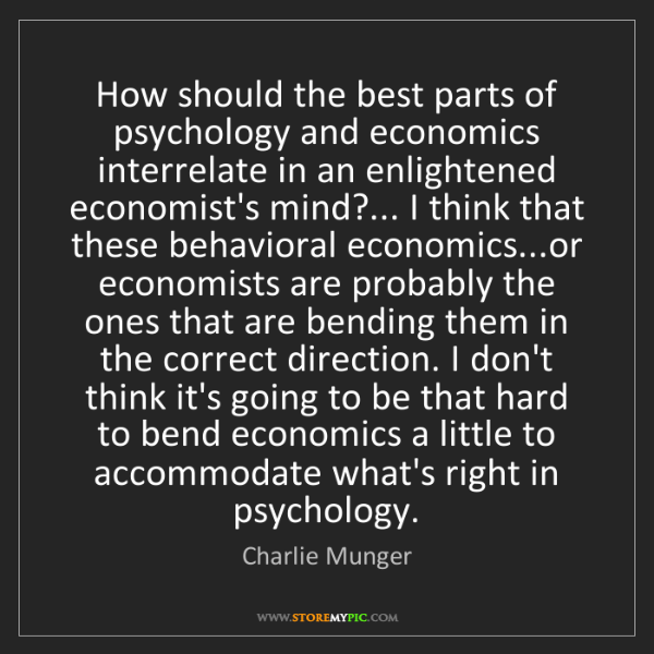 Charlie Munger: How should the best parts of psychology and economics...