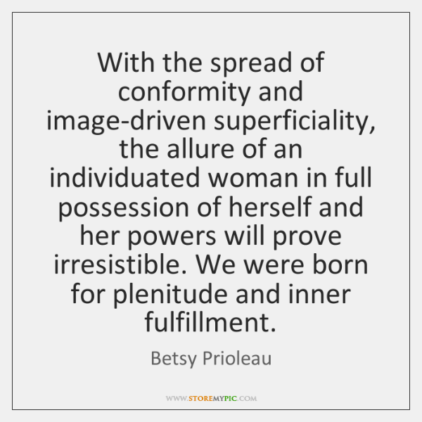 With the spread of conformity and image-driven superficiality, the allure of an ...