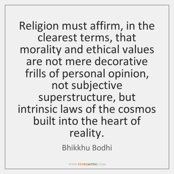 Religion must affirm, in the clearest terms, that morality and ethical values ...