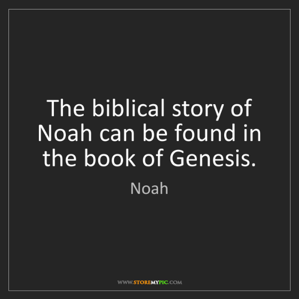 Noah: The biblical story of Noah can be found in the book of...