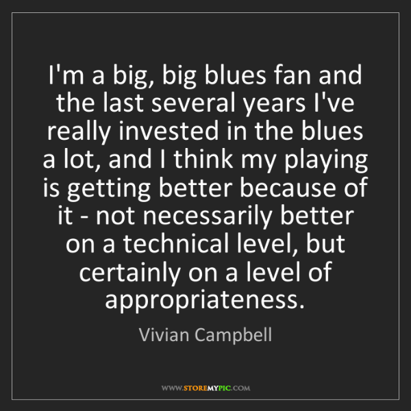 Vivian Campbell: I'm a big, big blues fan and the last several years I've...
