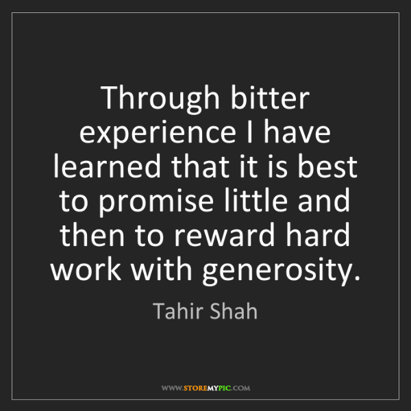 Tahir Shah: Through bitter experience I have learned that it is best...