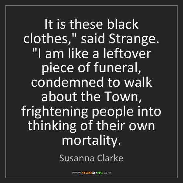 "Susanna Clarke: It is these black clothes,"" said Strange. ""I am like..."