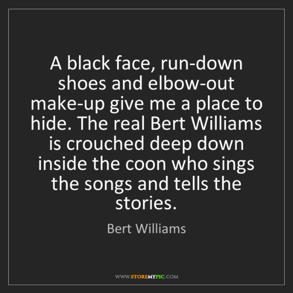 Bert Williams: A black face, run-down shoes and elbow-out make-up give...