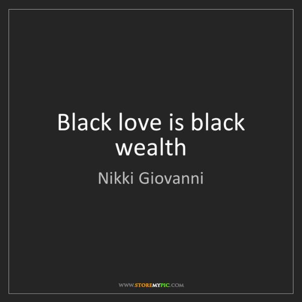 Nikki Giovanni: Black love is black wealth
