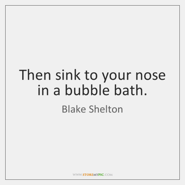 Then sink to your nose in a bubble bath.
