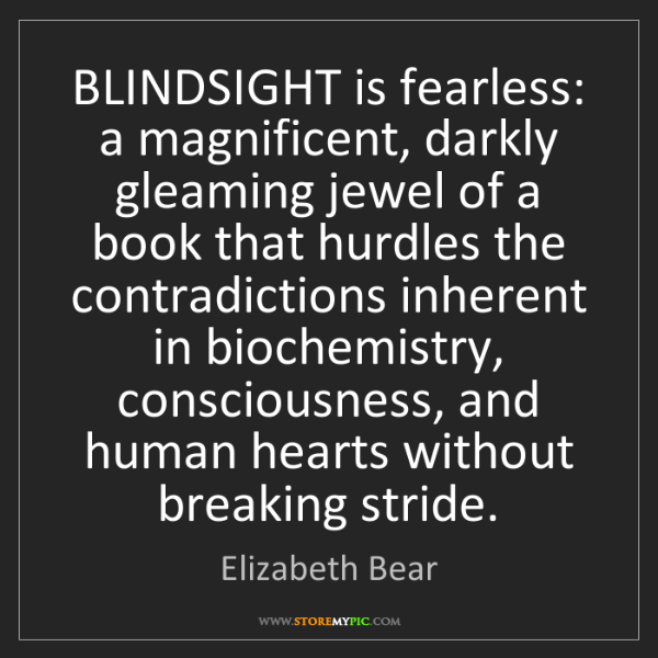 Elizabeth Bear: BLINDSIGHT is fearless: a magnificent, darkly gleaming...