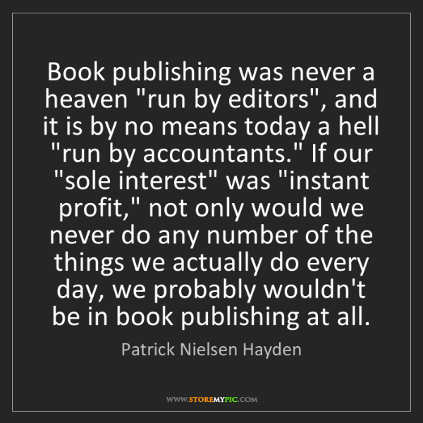 "Patrick Nielsen Hayden: Book publishing was never a heaven ""run by editors"",..."