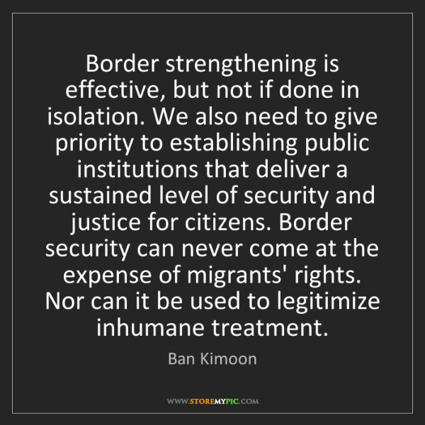 Ban Kimoon: Border strengthening is effective, but not if done in...