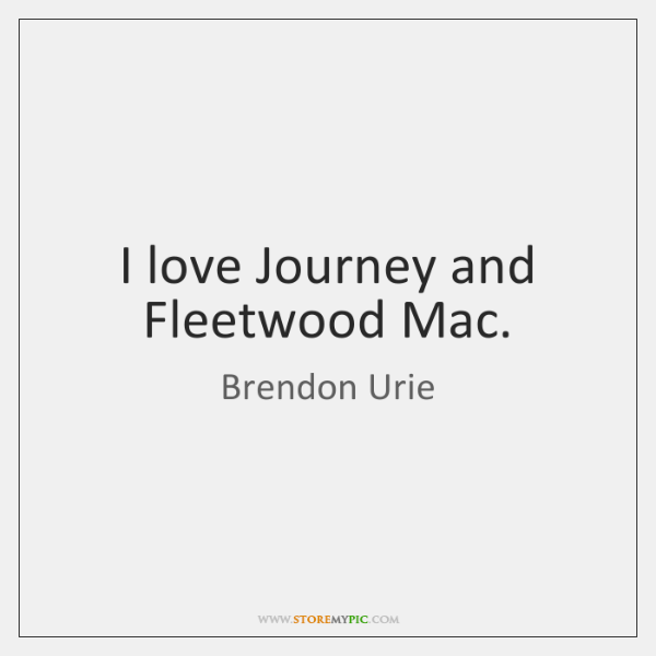I Love Journey And Fleetwood Mac Storemypic