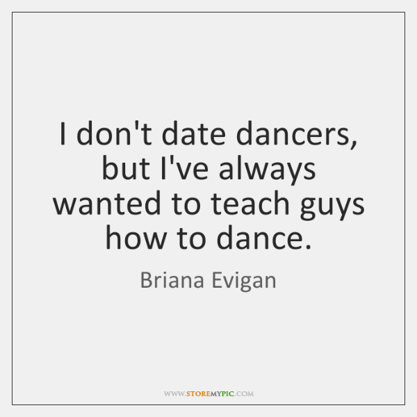 I don't date dancers, but I've always wanted to teach guys how ...