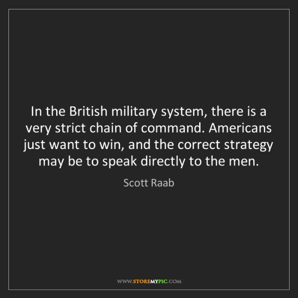 Scott Raab: In the British military system, there is a very strict...