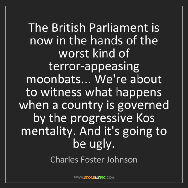 Charles Foster Johnson: The British Parliament is now in the hands of the worst...