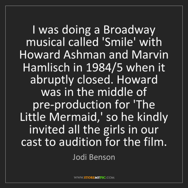 Jodi Benson: I was doing a Broadway musical called 'Smile' with Howard...