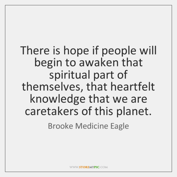 There is hope if people will begin to awaken that spiritual part ...