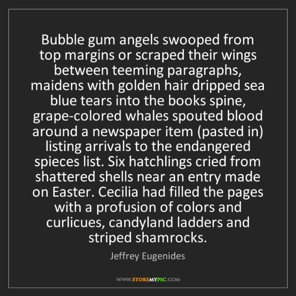 Jeffrey Eugenides: Bubble gum angels swooped from top margins or scraped...