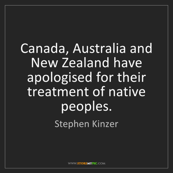 Stephen Kinzer: Canada, Australia and New Zealand have apologised for...