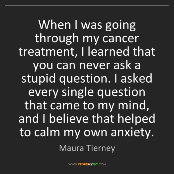 Maura Tierney: When I was going through my cancer treatment, I learned...