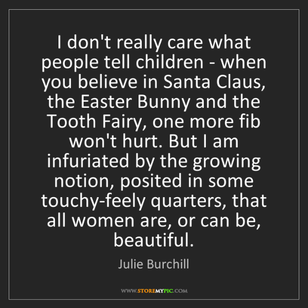 Julie Burchill: I don't really care what people tell children - when...