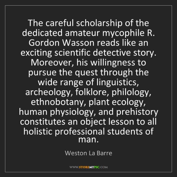 Weston La Barre: The careful scholarship of the dedicated amateur mycophile...