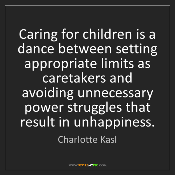 Charlotte Kasl: Caring for children is a dance between setting appropriate...