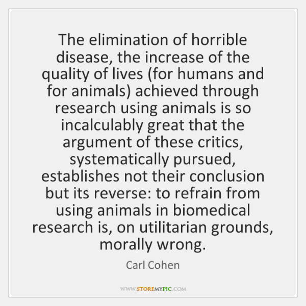 The elimination of horrible disease, the increase of the quality of lives (...