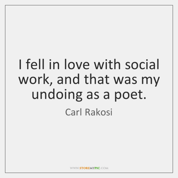 I fell in love with social work, and that was my undoing ...